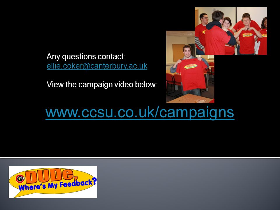 www.ccsu.co.uk/campaigns Any questions contact: ellie.coker@canterbury.ac.uk View the campaign video below: