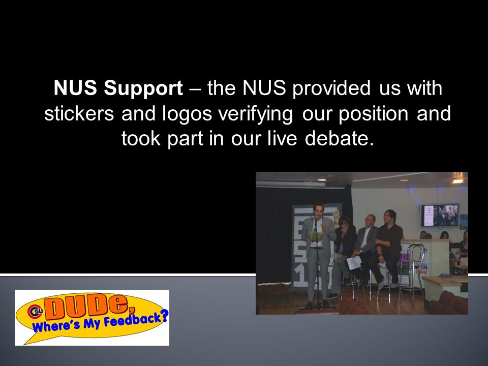 NUS Support – the NUS provided us with stickers and logos verifying our position and took part in our live debate.