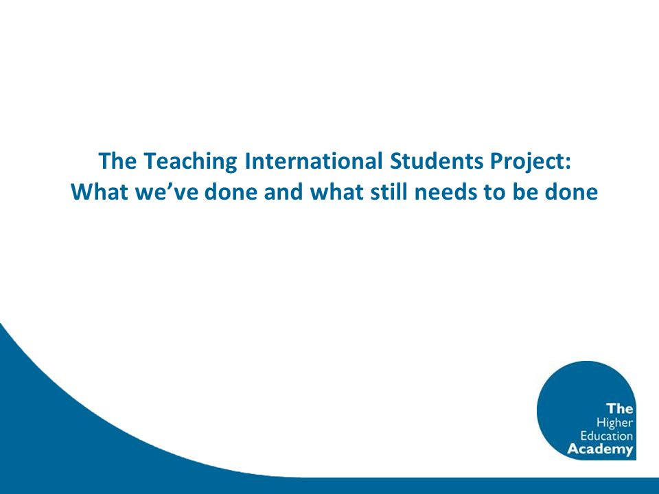 The Teaching International Students Project: What weve done and what still needs to be done