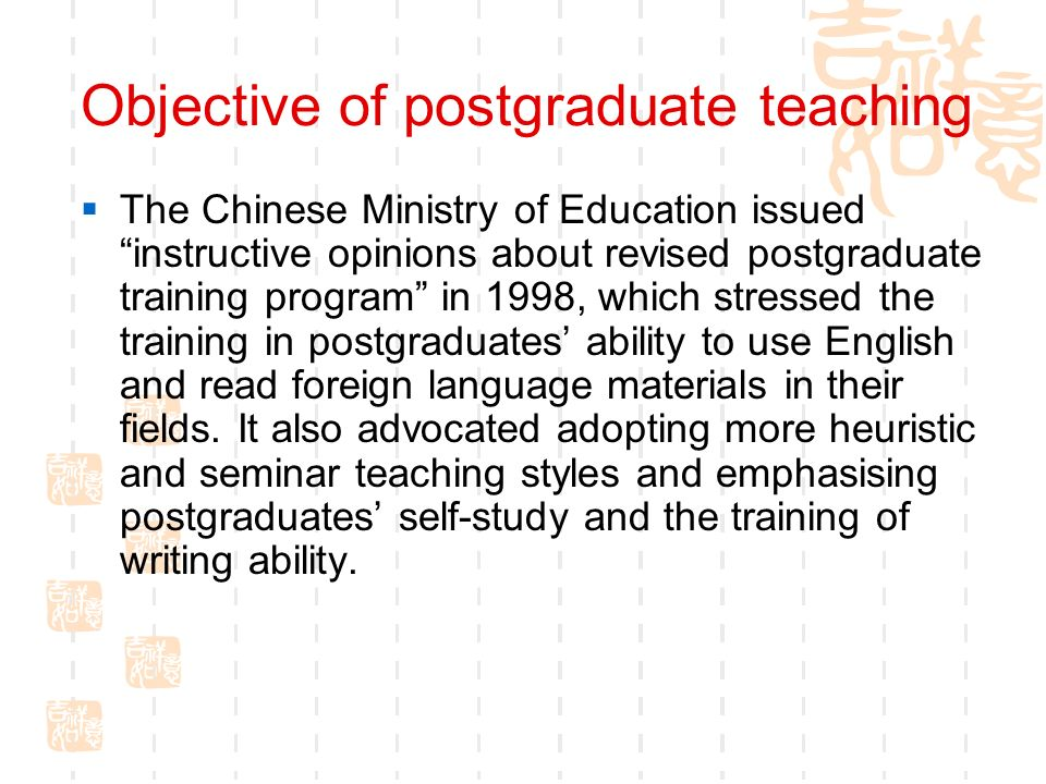 Objective of postgraduate teaching The Chinese Ministry of Education issued instructive opinions about revised postgraduate training program in 1998,