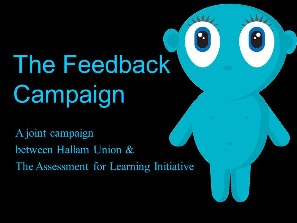 Why a feedback campaign.2007 National Student Survey.
