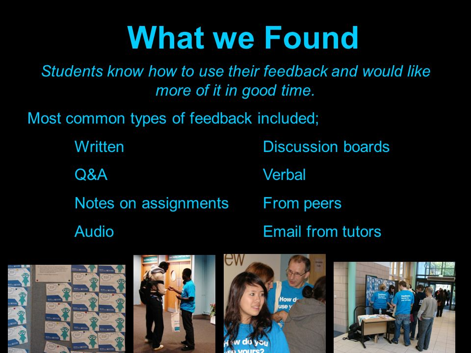 What we Found Students know how to use their feedback and would like more of it in good time.