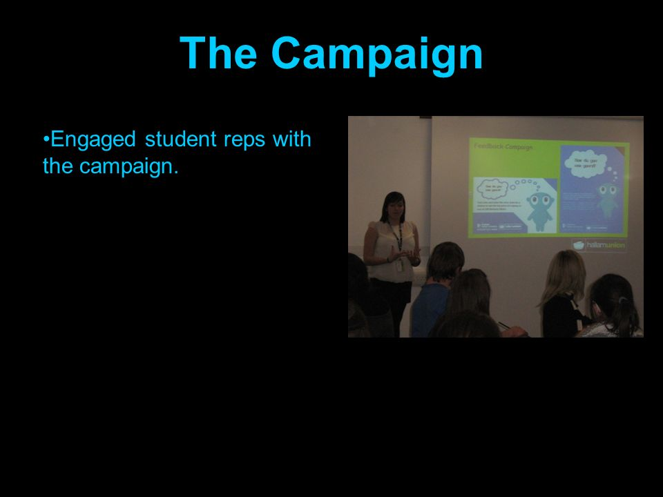 The Campaign Engaged student reps with the campaign. Began with teaser campaign.