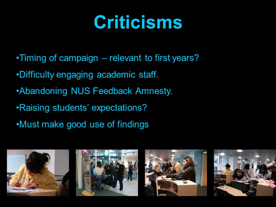 Criticisms Timing of campaign – relevant to first years.