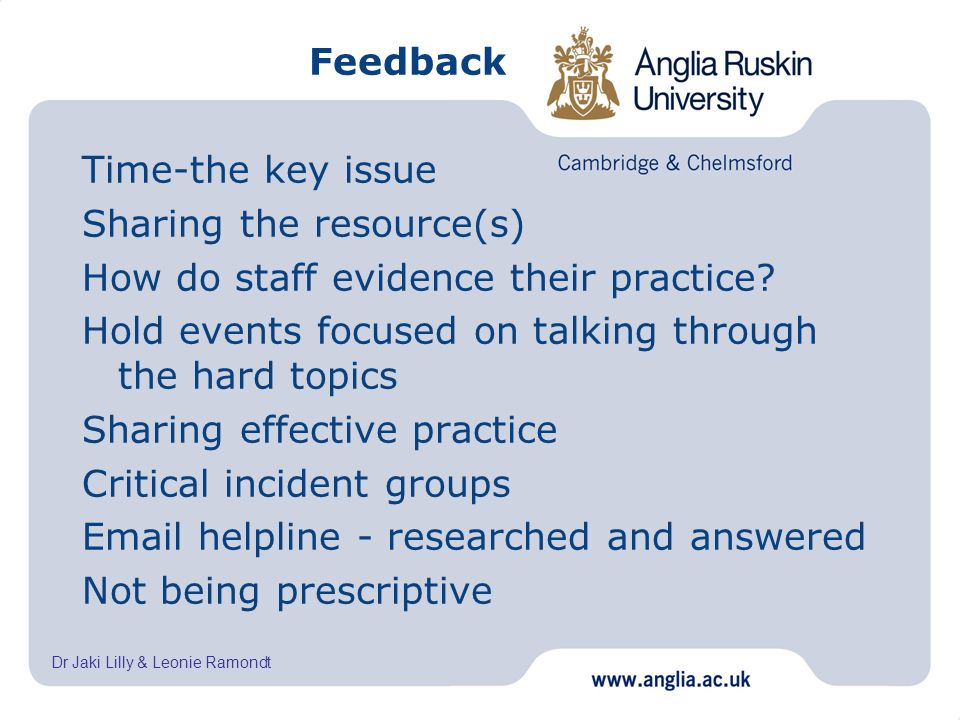 Dr Jaki Lilly & Leonie Ramondt Feedback Time-the key issue Sharing the resource(s) How do staff evidence their practice? Hold events focused on talkin