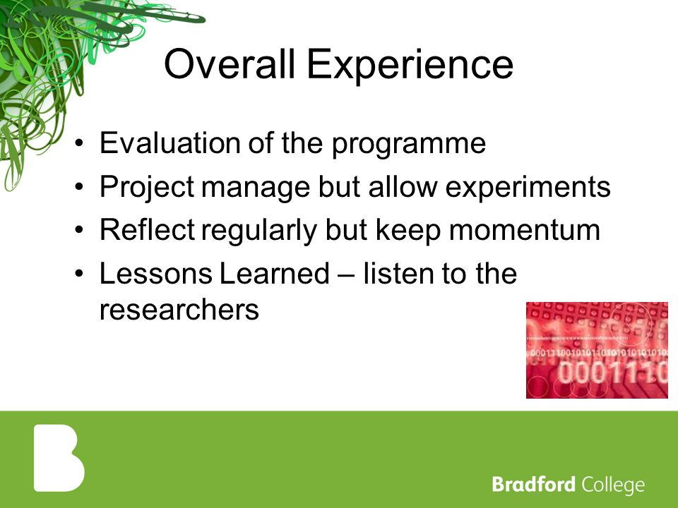 Overall Experience Evaluation of the programme Project manage but allow experiments Reflect regularly but keep momentum Lessons Learned – listen to the researchers