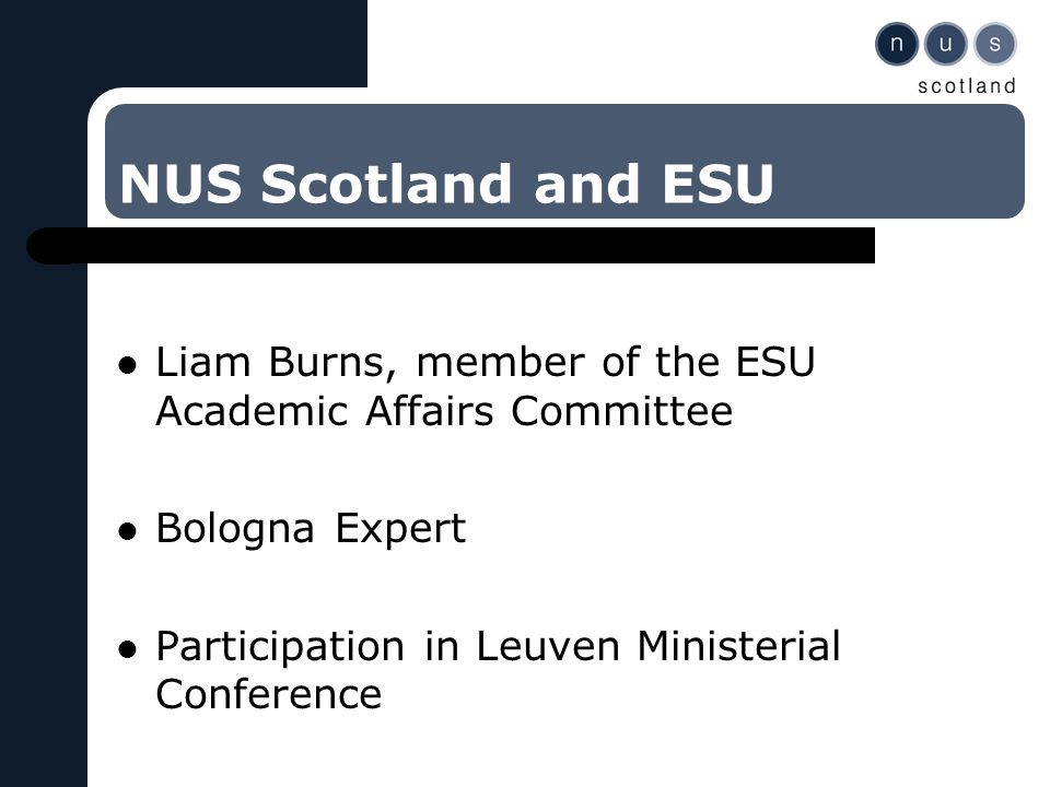 NUS Scotland and ESU Liam Burns, member of the ESU Academic Affairs Committee Bologna Expert Participation in Leuven Ministerial Conference