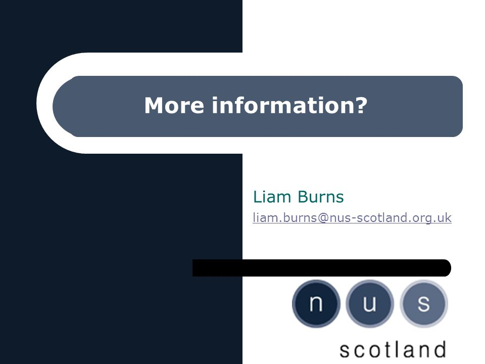 More information? Liam Burns liam.burns@nus-scotland.org.uk