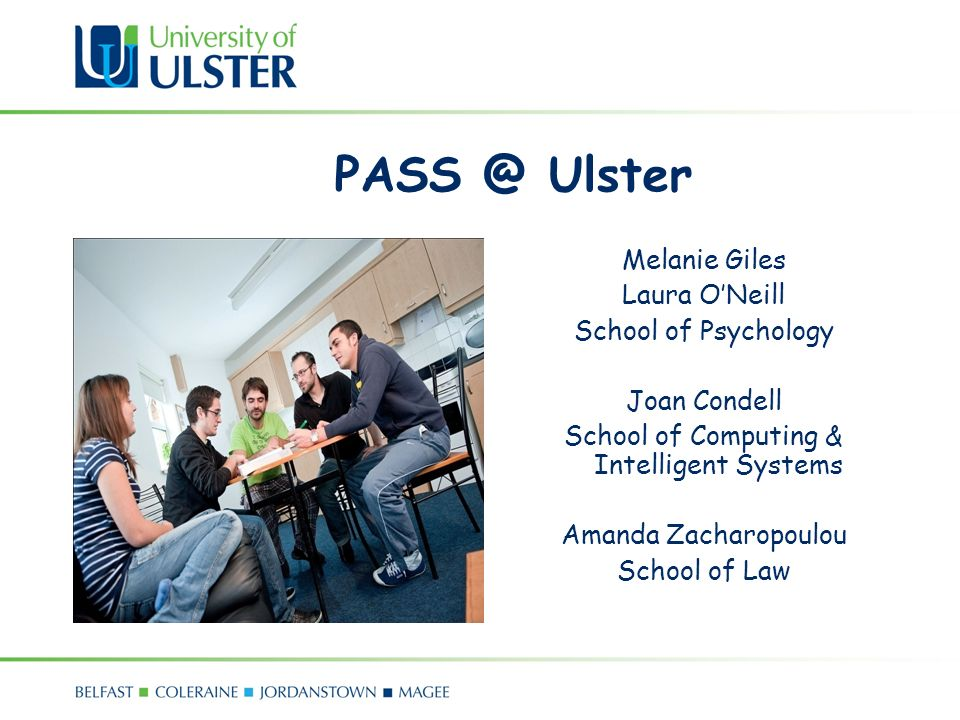 PASS @ Ulster Melanie Giles Laura ONeill School of Psychology Joan Condell School of Computing & Intelligent Systems Amanda Zacharopoulou School of Law