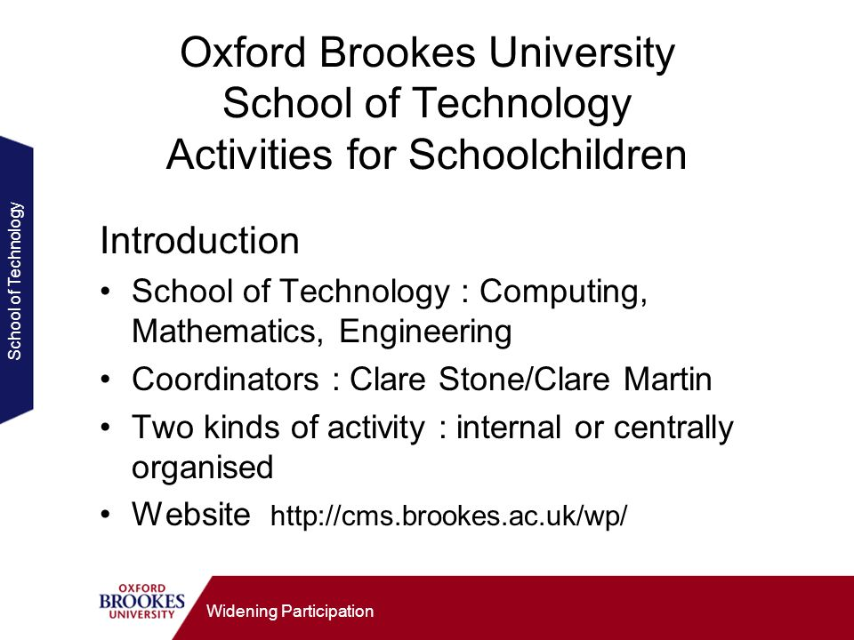 School of Technology Widening Participation Oxford Brookes University School of Technology Activities for Schoolchildren Introduction School of Techno