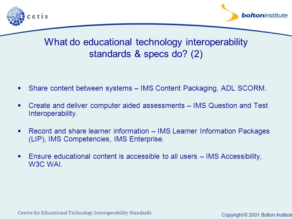 Copyright © 2001 Bolton Institute Centre for Educational Technology Interoperability Standards What do educational technology interoperability standar