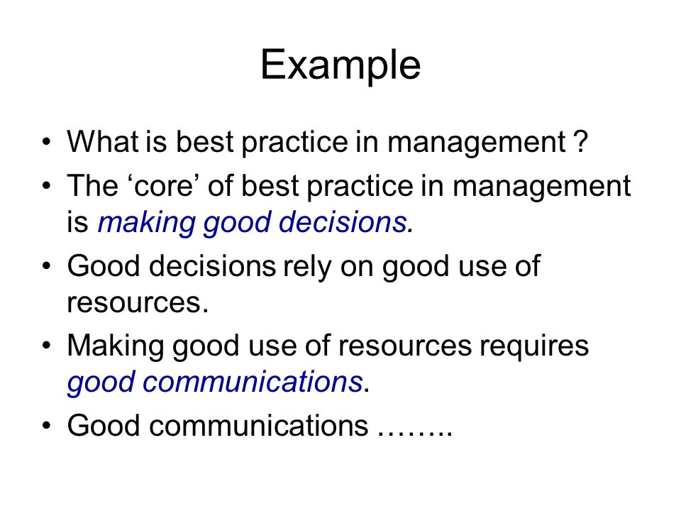 Example What is best practice in management ? The core of best practice in management is making good decisions. Good decisions rely on good use of res
