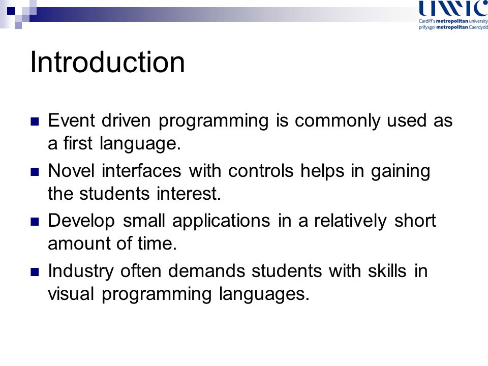 Introduction Event driven programming is commonly used as a first language.