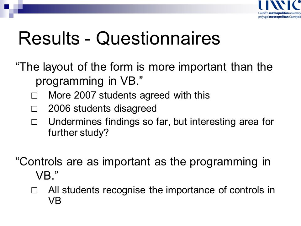 Results - Questionnaires The layout of the form is more important than the programming in VB.