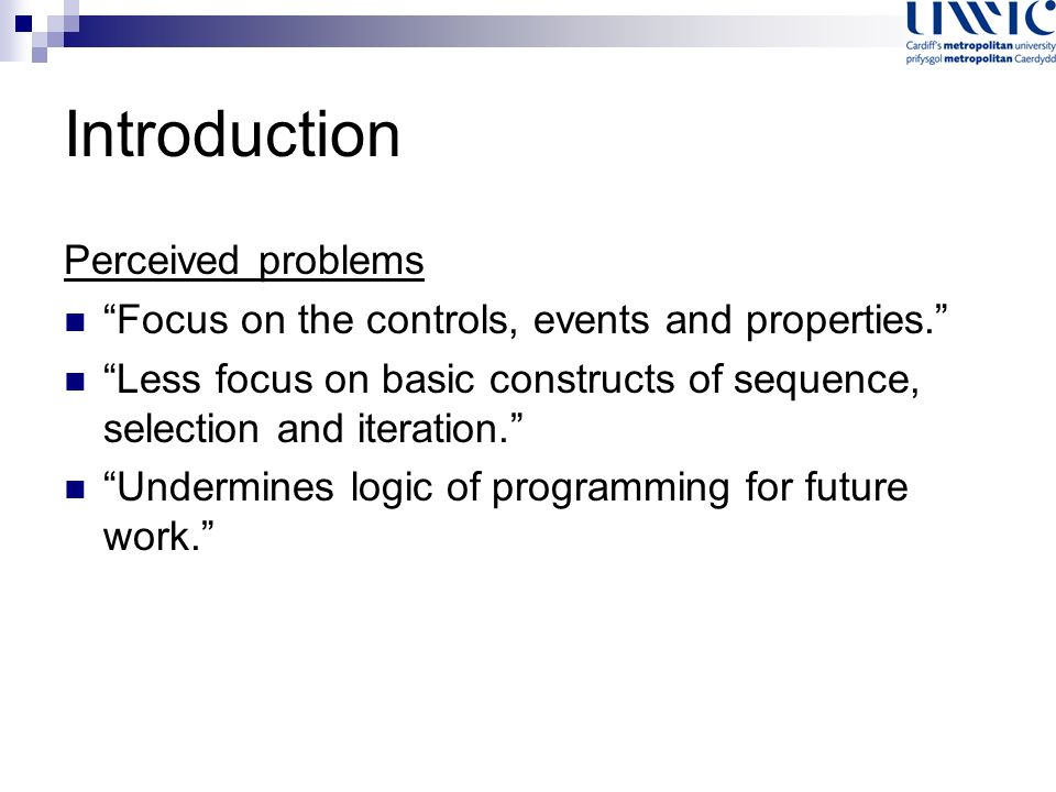 Introduction Perceived problems Focus on the controls, events and properties.
