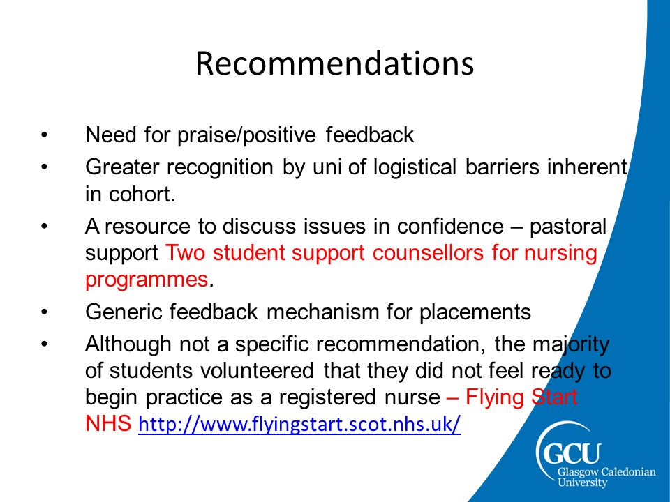 Need for praise/positive feedback Greater recognition by uni of logistical barriers inherent in cohort. A resource to discuss issues in confidence – p