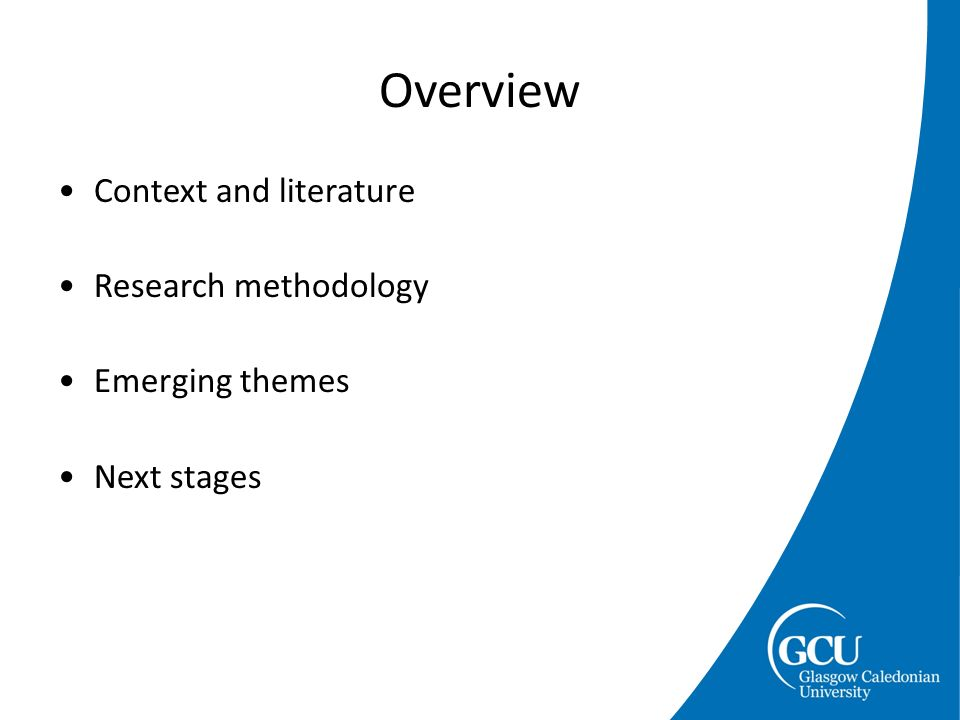 Context and literature Research methodology Emerging themes Next stages Overview
