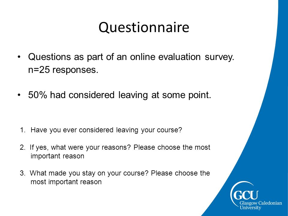 Questions as part of an online evaluation survey. n=25 responses. 50% had considered leaving at some point. Questionnaire 1.Have you ever considered l