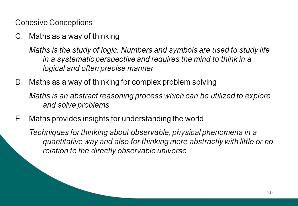 20 Cohesive Conceptions C.Maths as a way of thinking Maths is the study of logic.