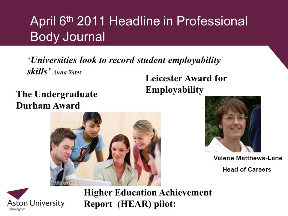 April 6 th 2011 Headline in Professional Body Journal Universities look to record student employability skills Anna Yates The Undergraduate Durham Awa