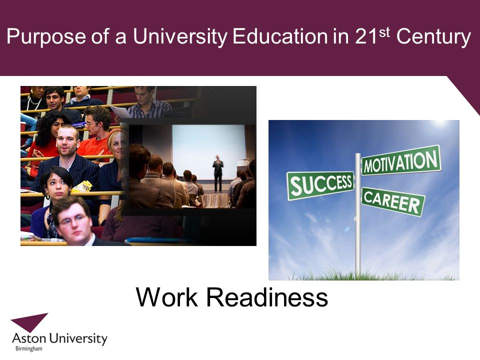 Purpose of a University Education in 21 st Century Work Readiness