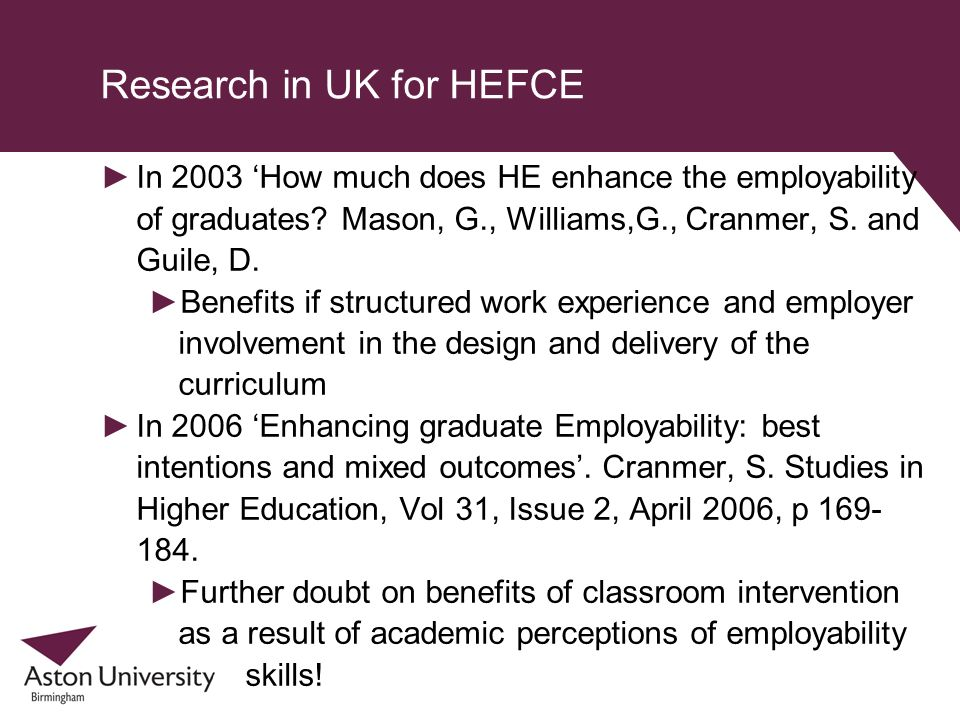 Research in UK for HEFCE In 2003 How much does HE enhance the employability of graduates? Mason, G., Williams,G., Cranmer, S. and Guile, D. Benefits i