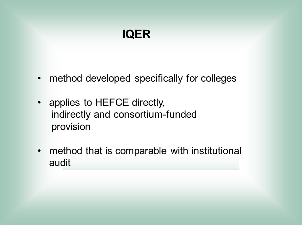 IQER method developed specifically for colleges applies to HEFCE directly, indirectly and consortium-funded provision method that is comparable with institutional audit