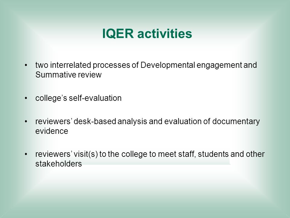 IQER activities two interrelated processes of Developmental engagement and Summative review colleges self-evaluation reviewers desk-based analysis and