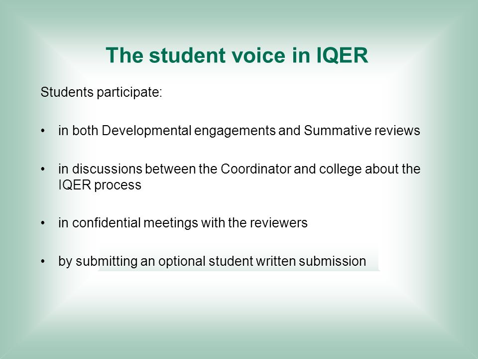 The student voice in IQER Students participate: in both Developmental engagements and Summative reviews in discussions between the Coordinator and col
