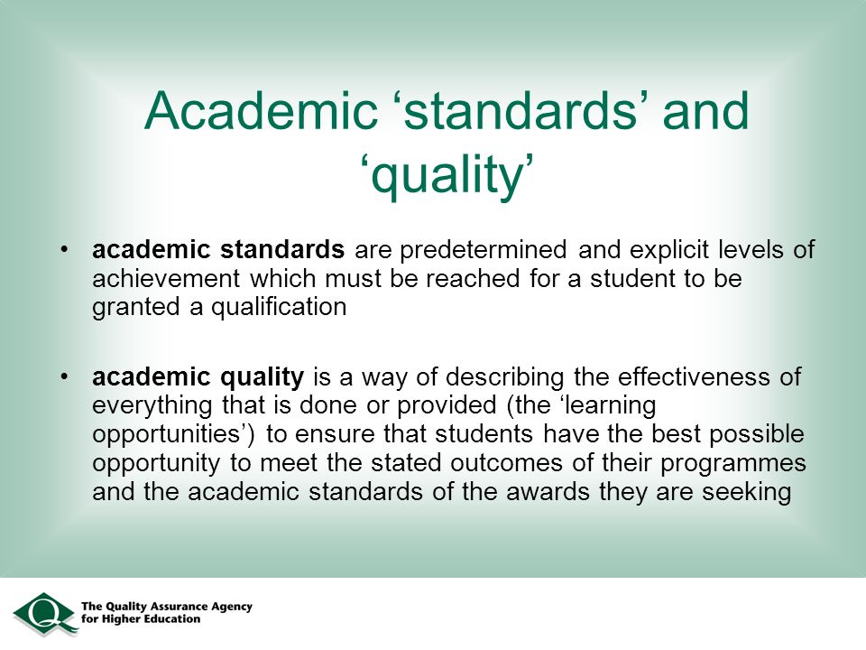 Academic standards and quality academic standards are predetermined and explicit levels of achievement which must be reached for a student to be grant