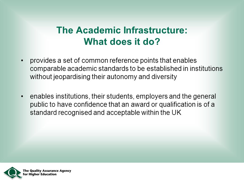 The Academic Infrastructure: What does it do? provides a set of common reference points that enables comparable academic standards to be established i