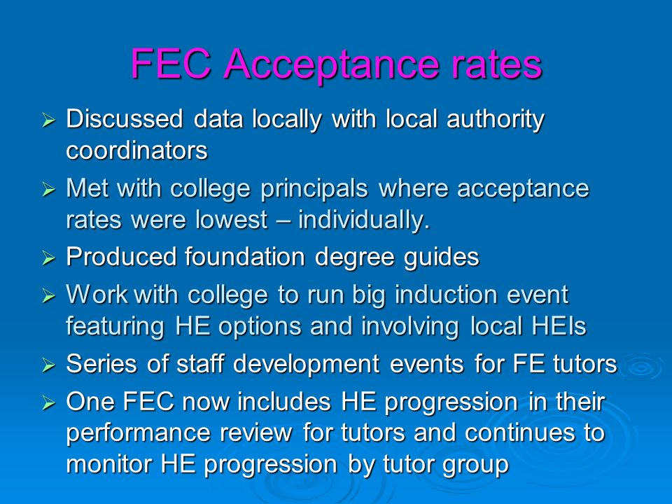 FEC Acceptance rates Discussed data locally with local authority coordinators Discussed data locally with local authority coordinators Met with college principals where acceptance rates were lowest – individually.