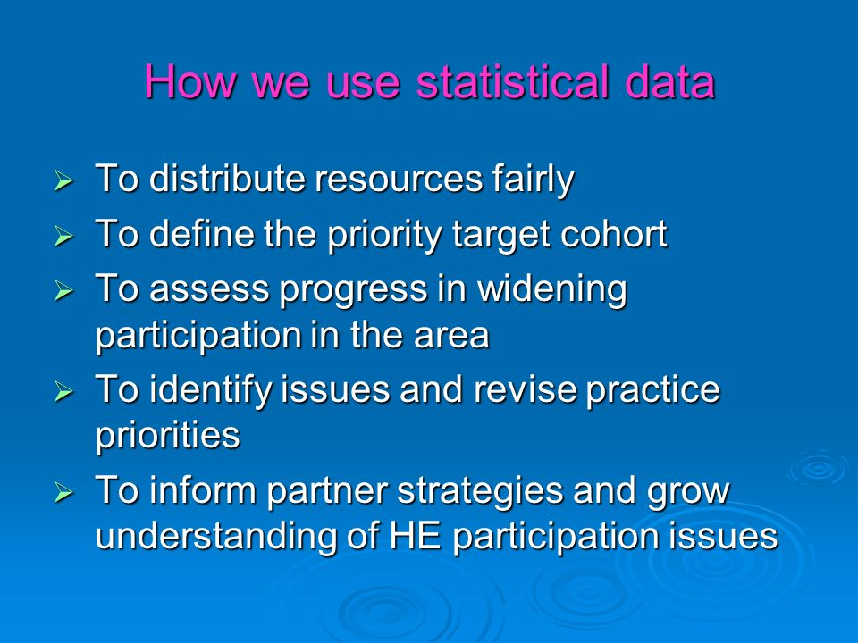 Informing partner strategies What partners dont have: Higher Education Institutions: population participation data for their local area; comparative data on local school pupils; Local Authorities: HE participation data; comparative progression data for local institutions; deprivation cross-referencing.