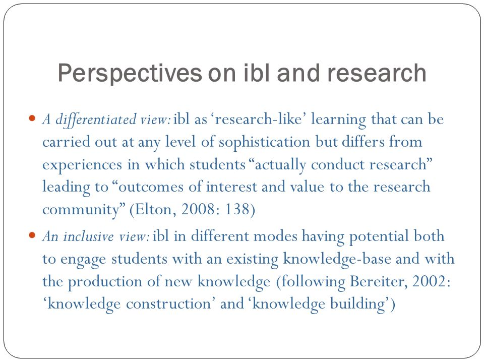 Perspectives on ibl and research 7 A differentiated view: ibl as research-like learning that can be carried out at any level of sophistication but dif