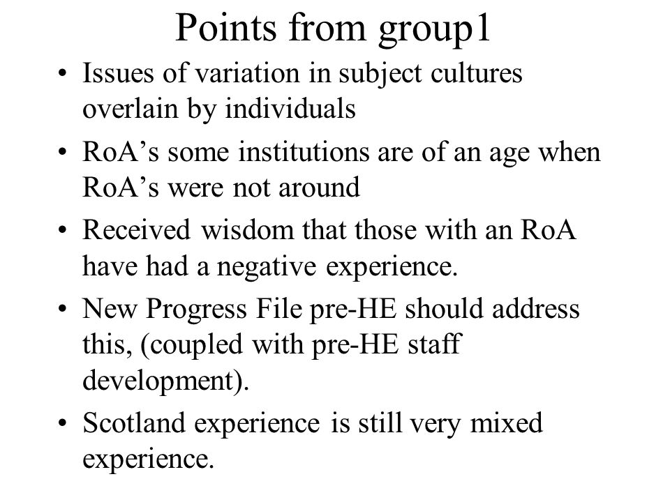 Points from group1 Issues of variation in subject cultures overlain by individuals RoAs some institutions are of an age when RoAs were not around Rece