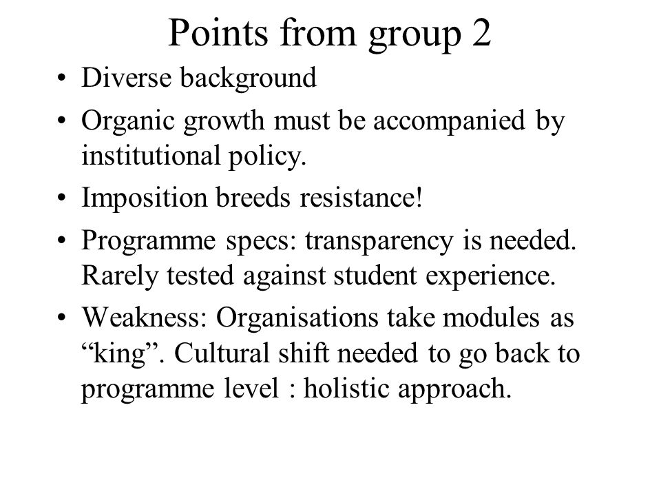 Points from group 2 Diverse background Organic growth must be accompanied by institutional policy. Imposition breeds resistance! Programme specs: tran