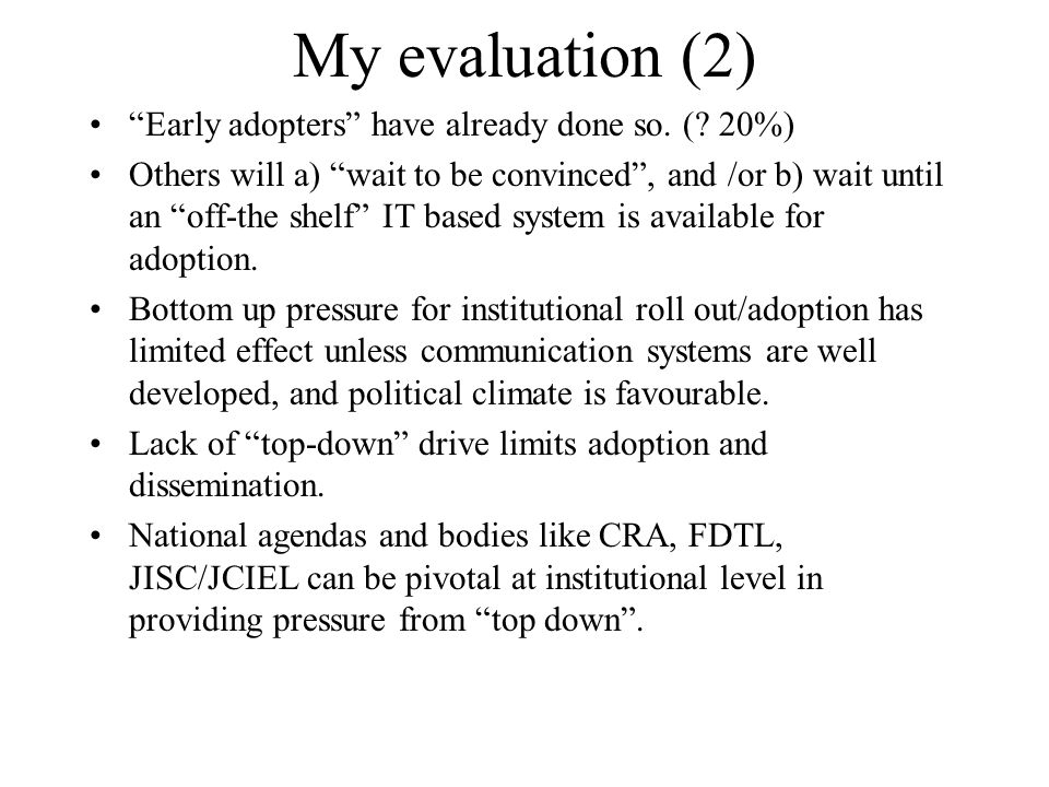 My evaluation (2) Early adopters have already done so. (? 20%) Others will a) wait to be convinced, and /or b) wait until an off-the shelf IT based sy