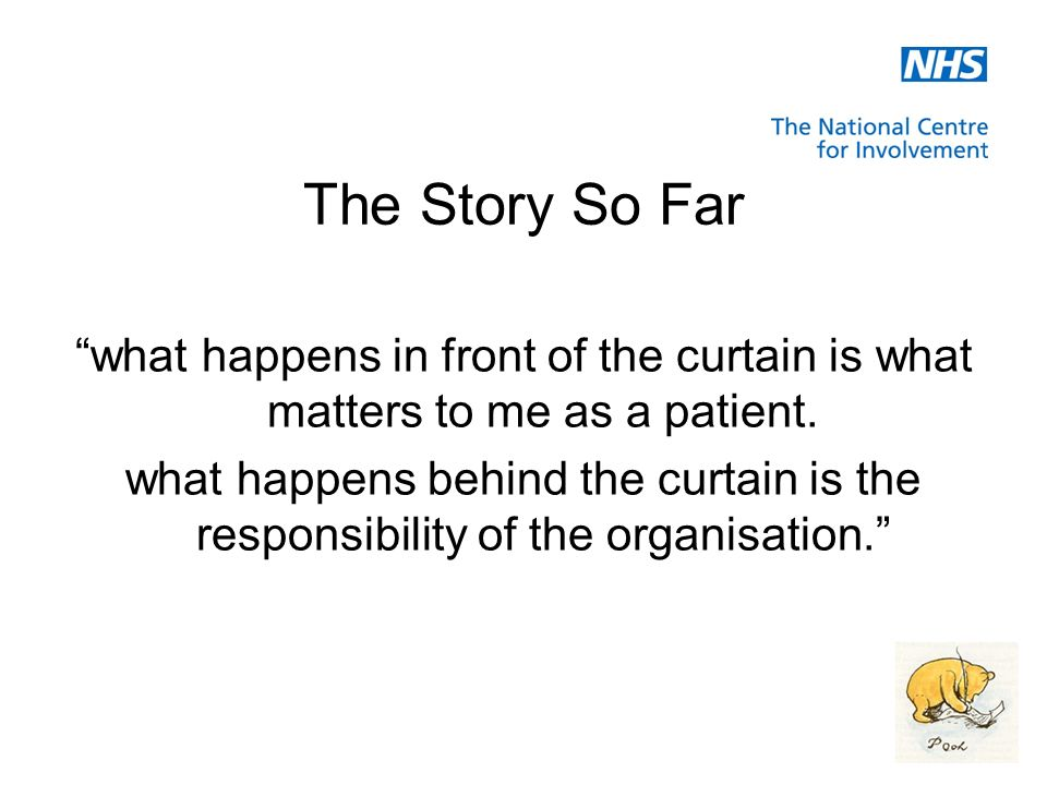 The Story So Far what happens in front of the curtain is what matters to me as a patient.