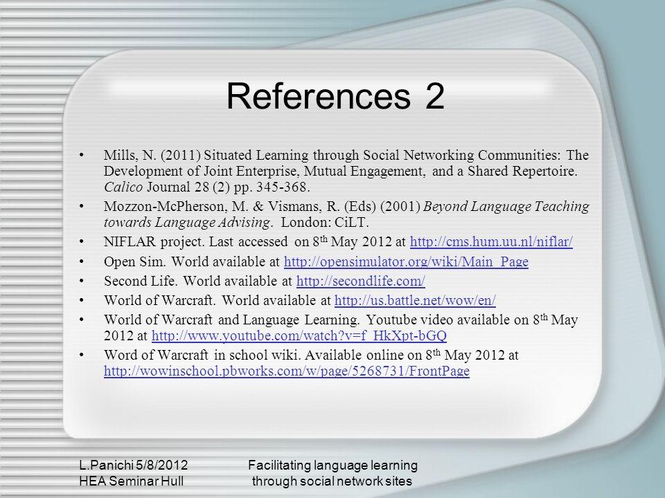 L.Panichi 5/8/2012 HEA Seminar Hull Facilitating language learning through social network sites References 2 Mills, N.