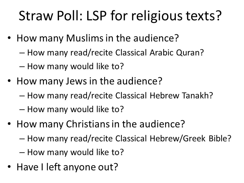 Straw Poll: LSP for religious texts? How many Muslims in the audience? – How many read/recite Classical Arabic Quran? – How many would like to? How ma