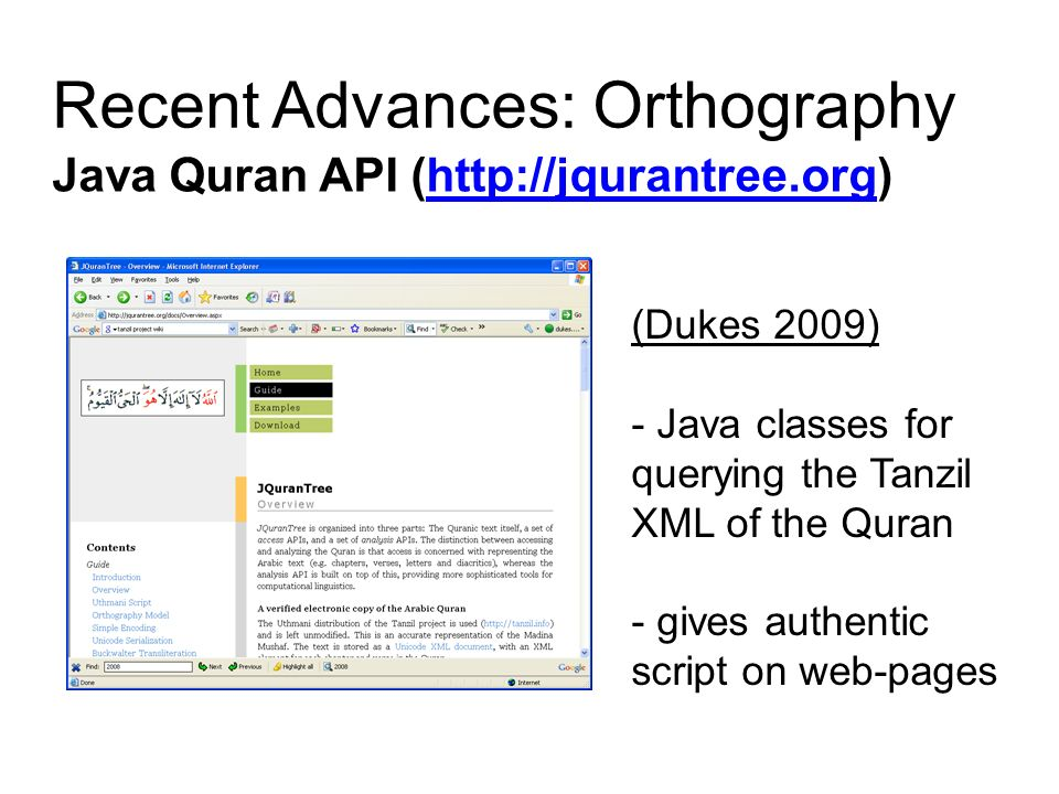Recent Advances: Orthography Java Quran API (http://jqurantree.org)http://jqurantree.org (Dukes 2009) - Java classes for querying the Tanzil XML of th