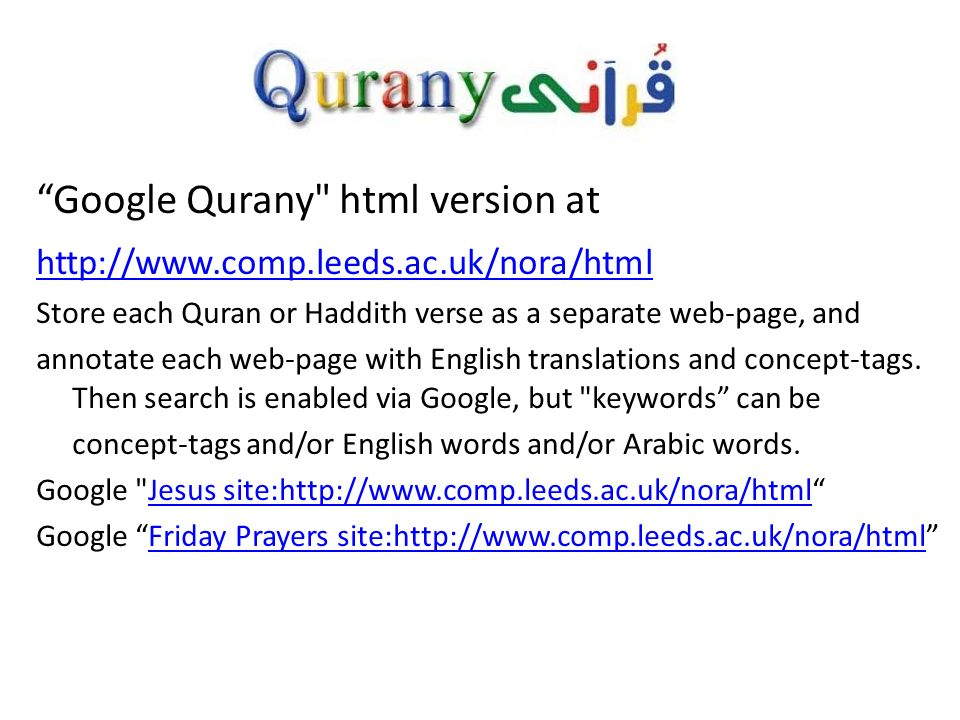 AI for understanding the Quran http://www.textminingthequran.com/wiki - Tools and resources for text mining the Quran including pronoun references, related verses, lemma concordance and collocation, and text mining the Hadeethtext mining the Quranpronoun referencesrelated verses lemma concordancecollocationtext mining the Hadeeth Abdul-Baquee Sharaf and Eric Atwell (2012).