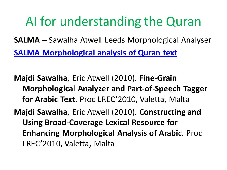 AI for understanding the Quran SALMA – Sawalha Atwell Leeds Morphological Analyser SALMA Morphological analysis of Quran text Majdi Sawalha, Eric Atwe