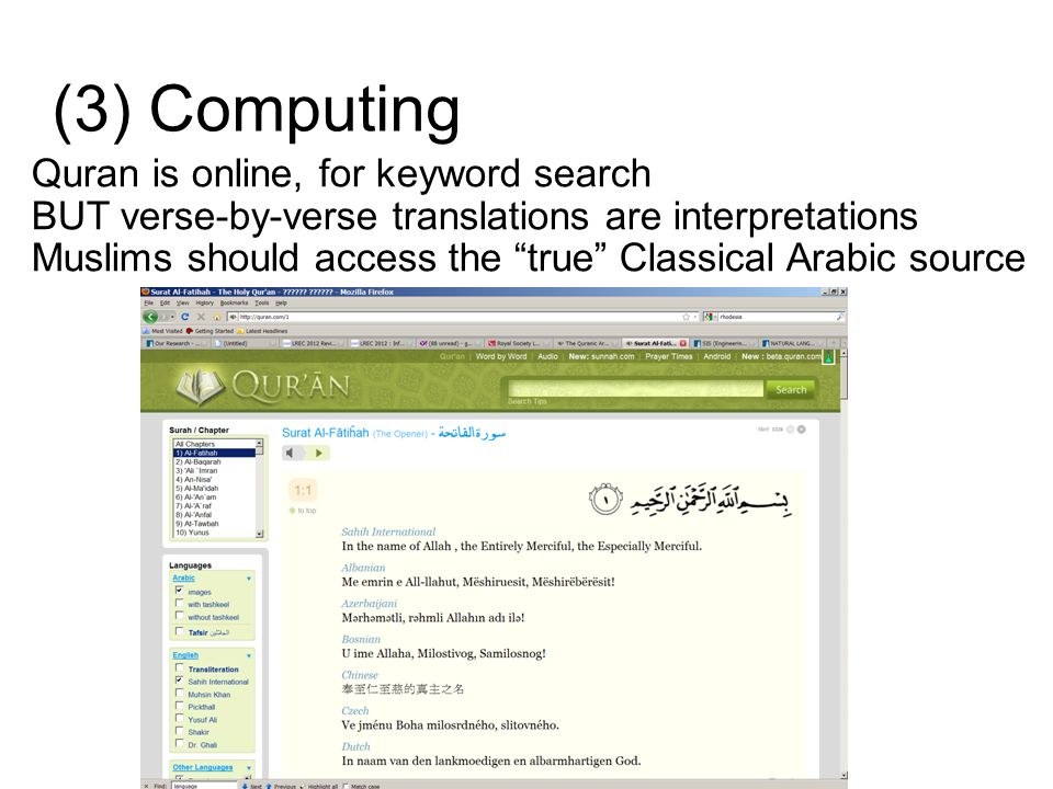 (3) Computing Quran is online, for keyword search BUT verse-by-verse translations are interpretations Muslims should access the true Classical Arabic