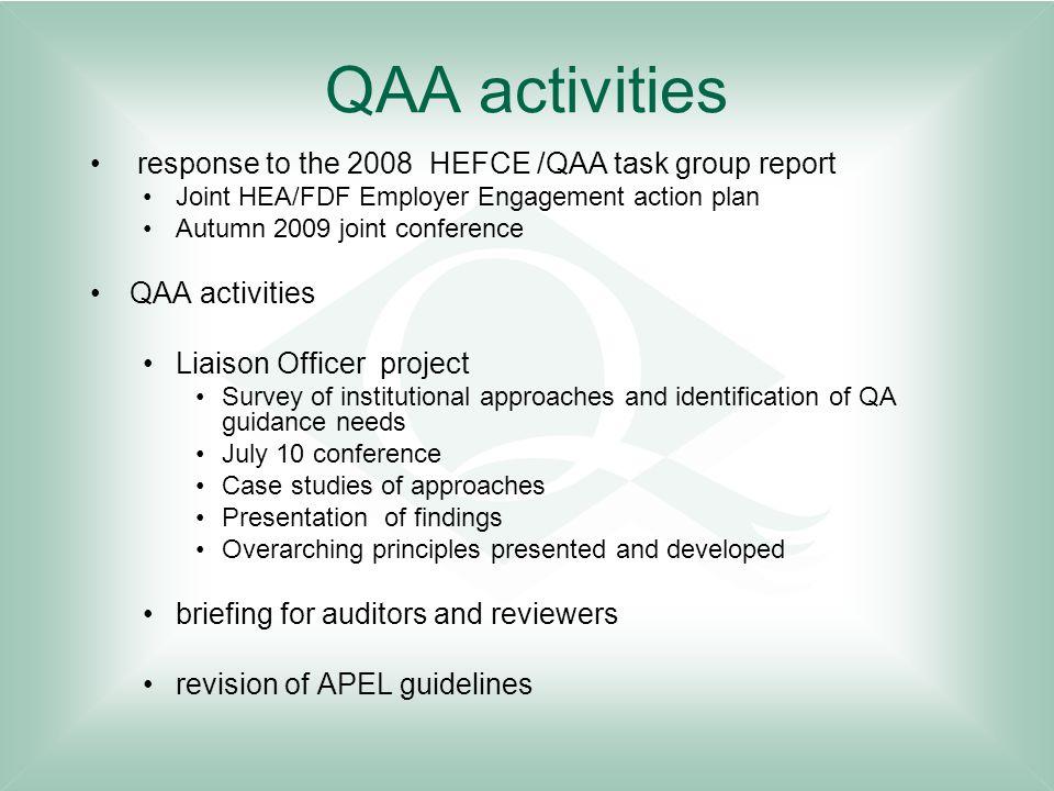 QAA activities response to the 2008 HEFCE /QAA task group report Joint HEA/FDF Employer Engagement action plan Autumn 2009 joint conference QAA activi