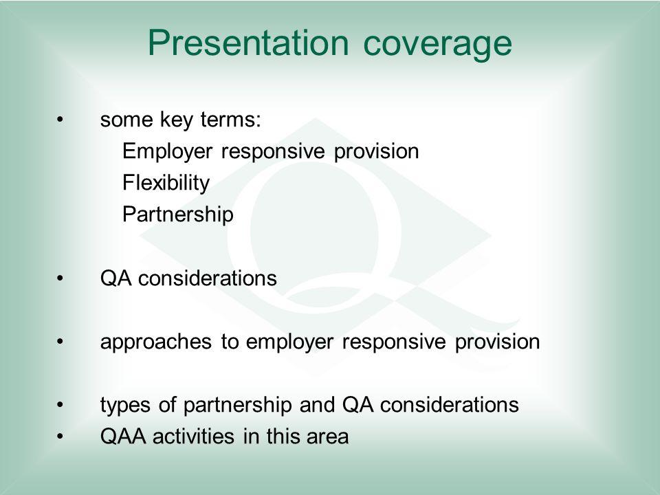 Presentation coverage some key terms: Employer responsive provision Flexibility Partnership QA considerations approaches to employer responsive provis