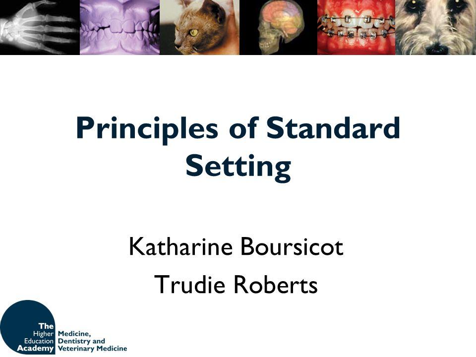 Principles of Standard Setting Katharine Boursicot Trudie Roberts