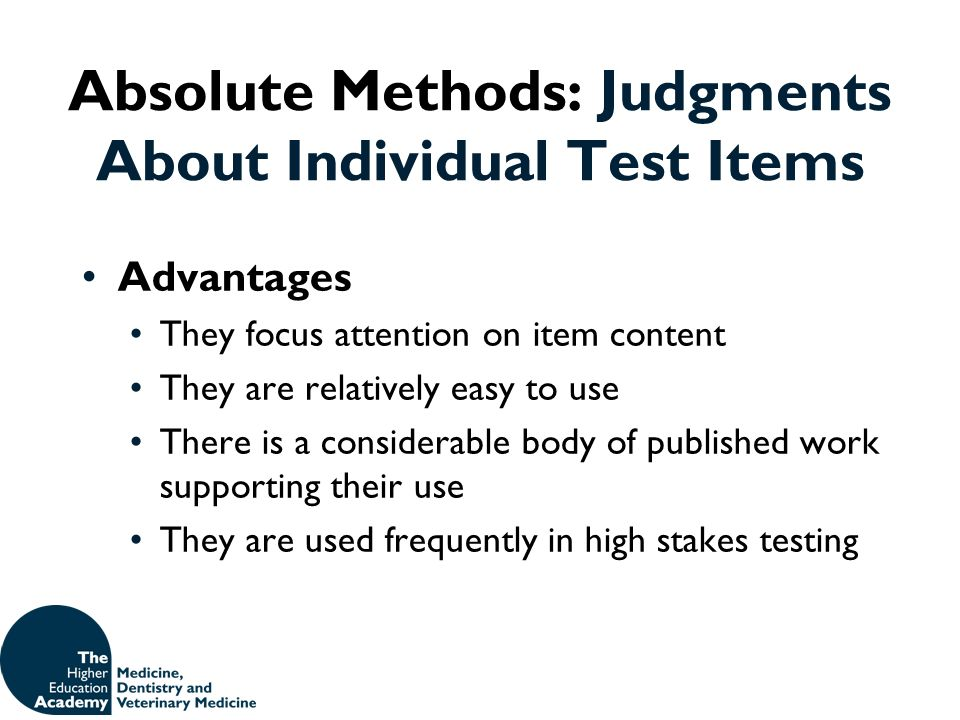 Absolute Methods: Judgments About Individual Test Items Advantages They focus attention on item content They are relatively easy to use There is a con
