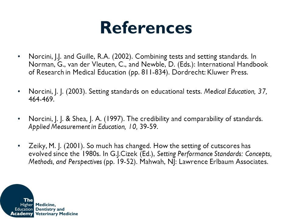 References Norcini, J.J. and Guille, R.A. (2002). Combining tests and setting standards. In Norman, G., van der Vleuten, C., and Newble, D. (Eds.): In