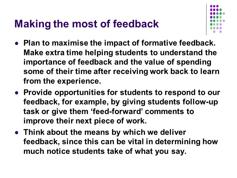 Making the most of feedback Plan to maximise the impact of formative feedback.